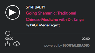 PODCAST: Going Shamanic: Traditional Chinese Medicine with Dr. Tanya Gee